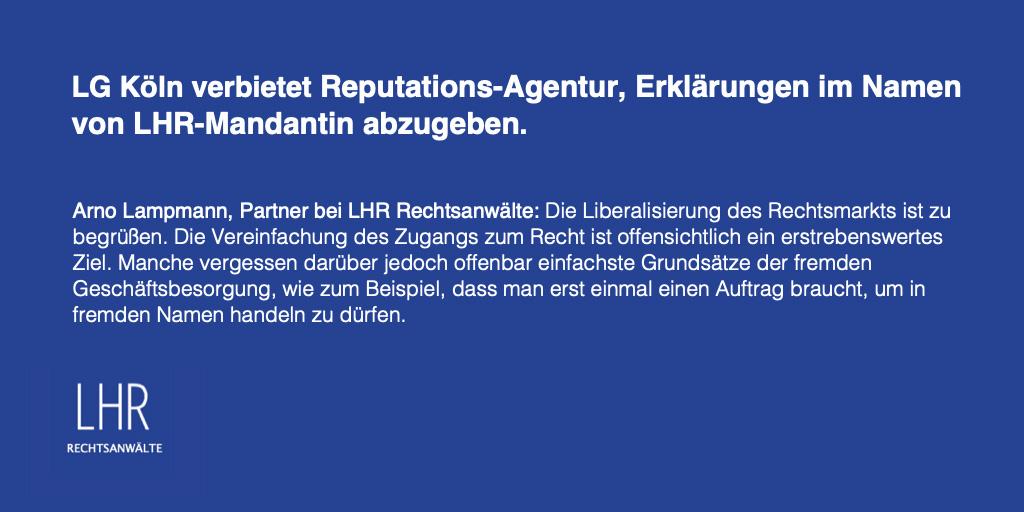 LG Köln untersagt Reputations-Agentur deinguterruf.de, Erklärungen im Namen von LHR-Mandantin abzugeben